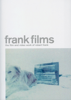 Frank Films - The Film and Video Work of Robert Frank