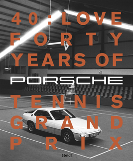40 : LOVE. Forty Years of the Porsche Tennis Grand Prix
